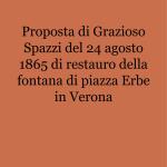 Proposta di Grazioso Spazzi del 24 agosto 1865 di restauro della fontana di piazza Erbe in Verona _1