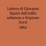 Lettera di Giovanni Spazzi dall'esilio milanese a Scipione Zorzi _1 - Copia